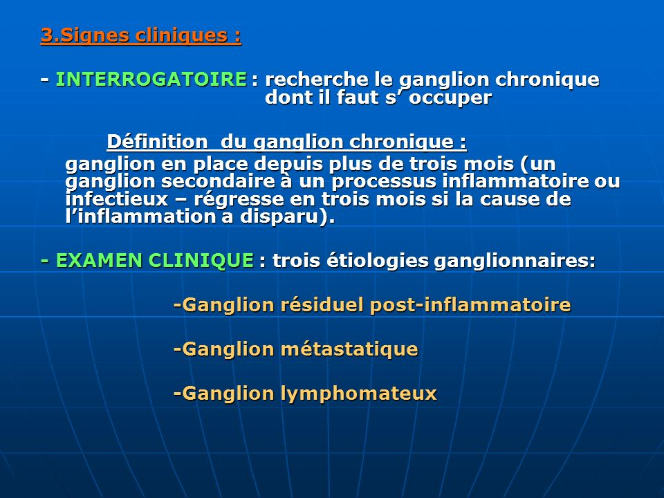 3.Signes cliniques :- INTERROGATOIRE : recherche le ganglion chronique dont il faut s' occuper.