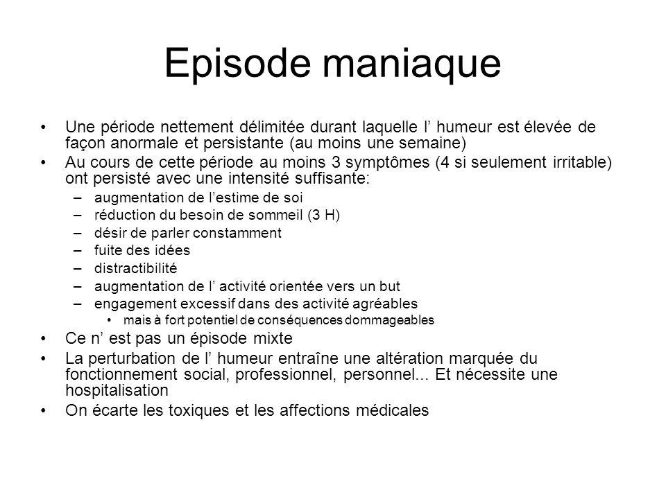 Episode maniaque Une période nettement délimitée durant laquelle l' humeur est élevée de façon anormale et persistante (au moins une semaine)