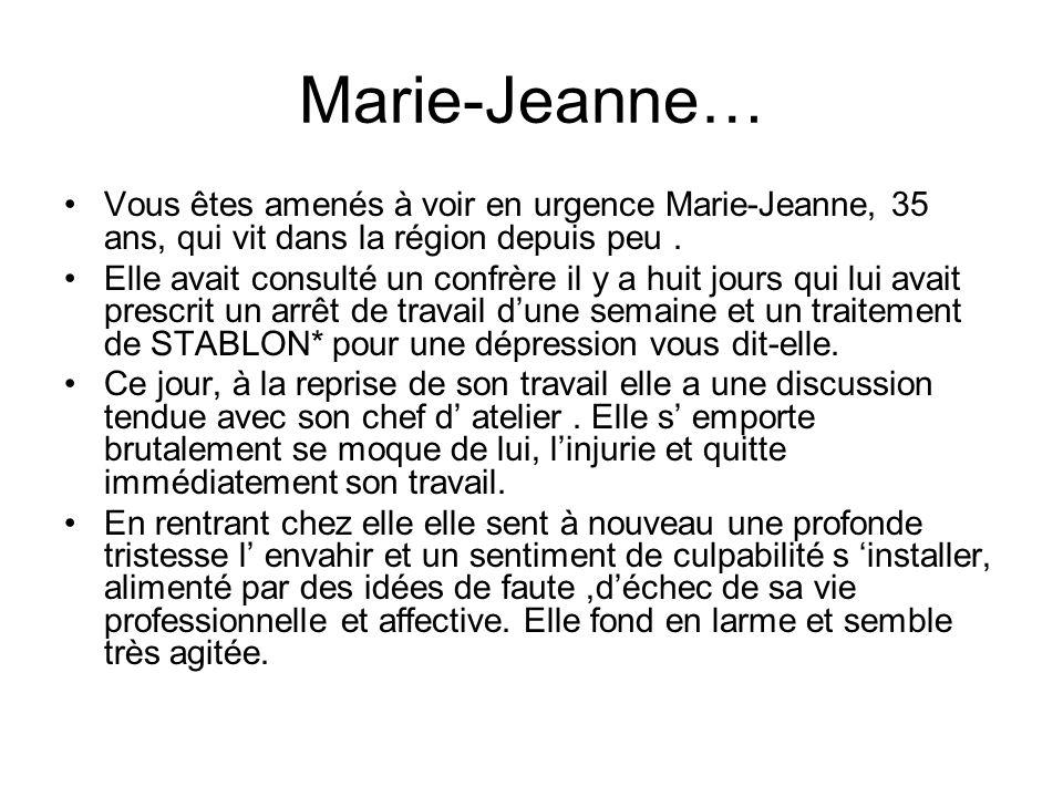 Marie-Jeanne… Vous êtes amenés à voir en urgence Marie-Jeanne, 35 ans, qui vit dans la région depuis peu .