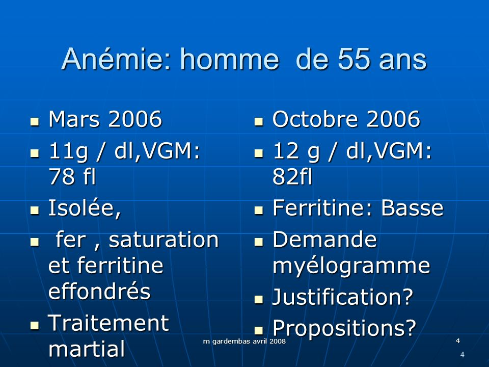 Anémie: homme de 55 ans Mars 2006 11g / dl,VGM: 78 fl Isolée,