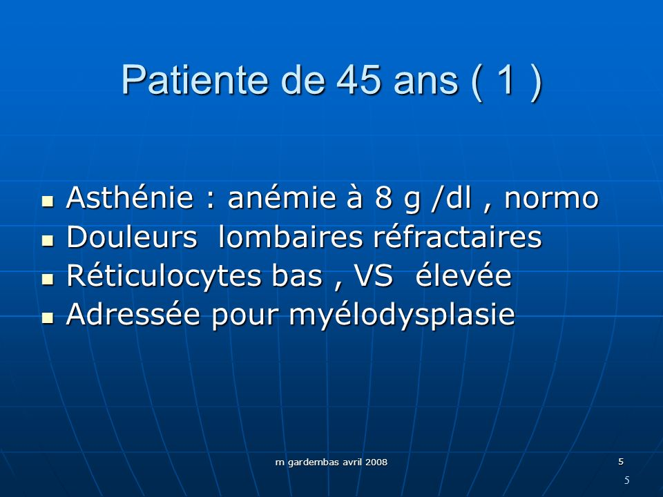 Patiente de 45 ans ( 1 ) Asthénie : anémie à 8 g /dl , normo