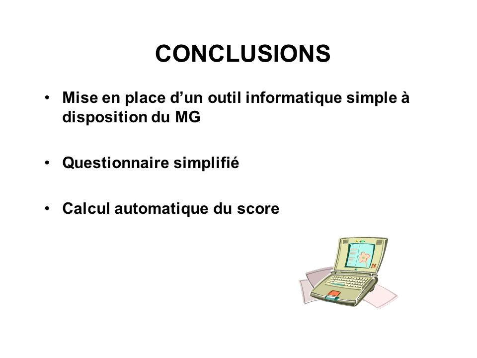 CONCLUSIONS Mise en place d'un outil informatique simple à disposition du MG. Questionnaire simplifié.