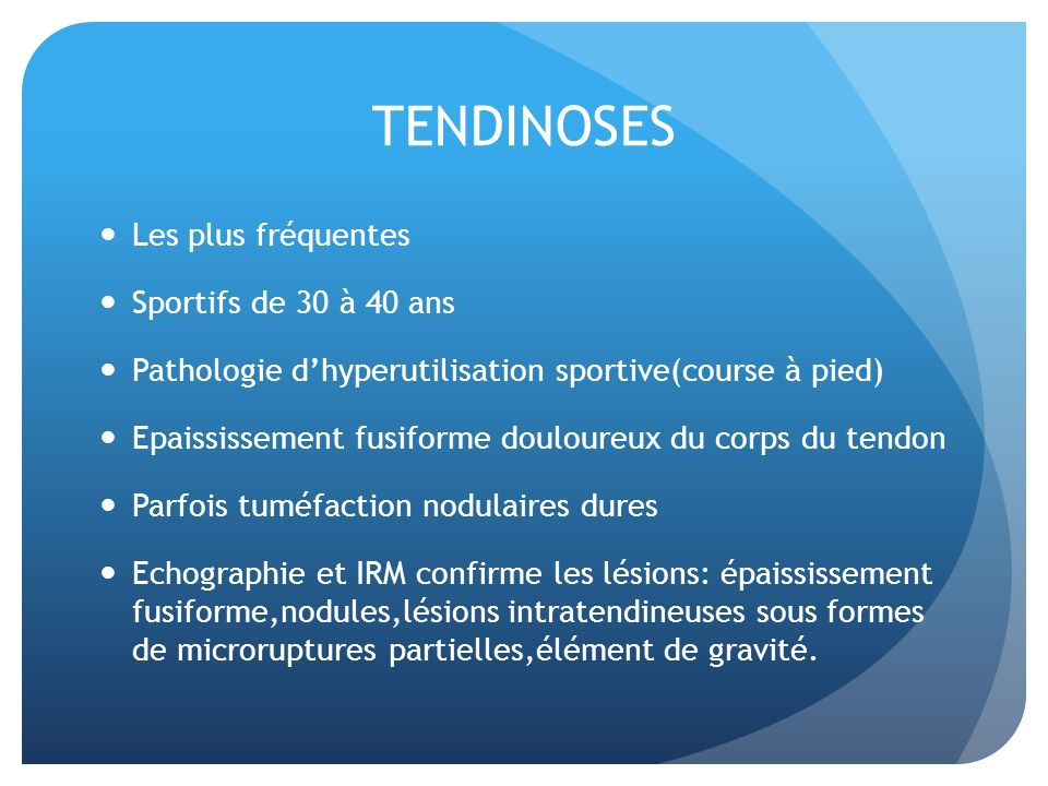 TENDINOSES Les plus fréquentes Sportifs de 30 à 40 ans