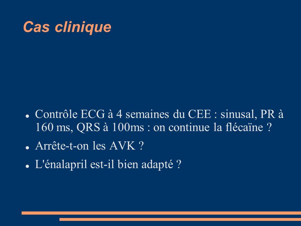 Cas clinique Contrôle ECG à 4 semaines du CEE : sinusal, PR à 160 ms, QRS à 100ms : on continue la flécaïne