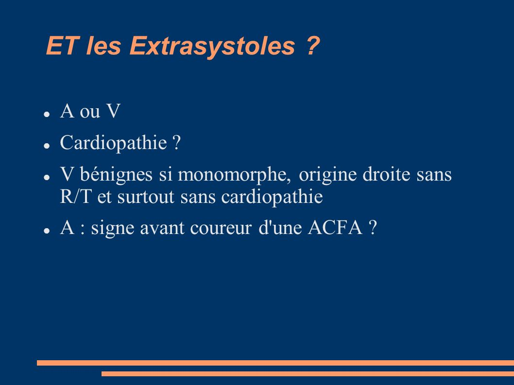 ET les Extrasystoles A ou V Cardiopathie
