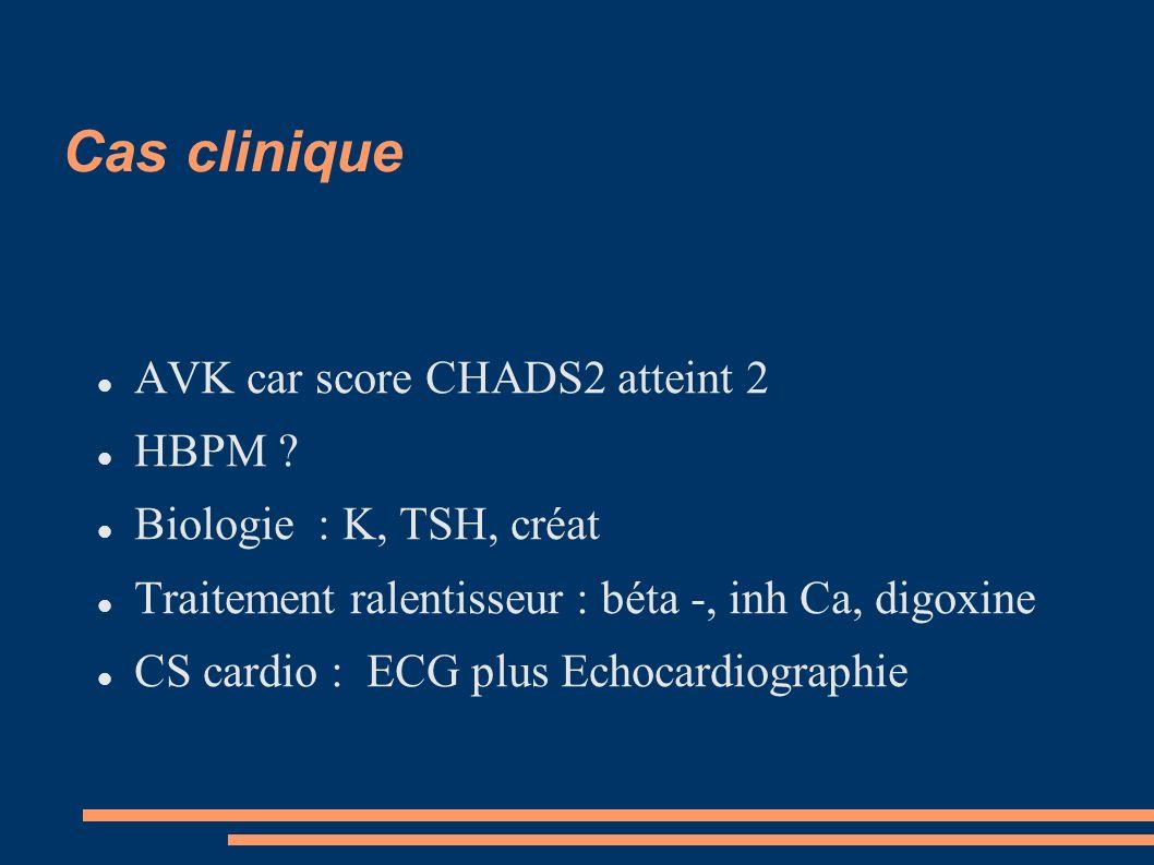 Cas clinique AVK car score CHADS2 atteint 2 HBPM
