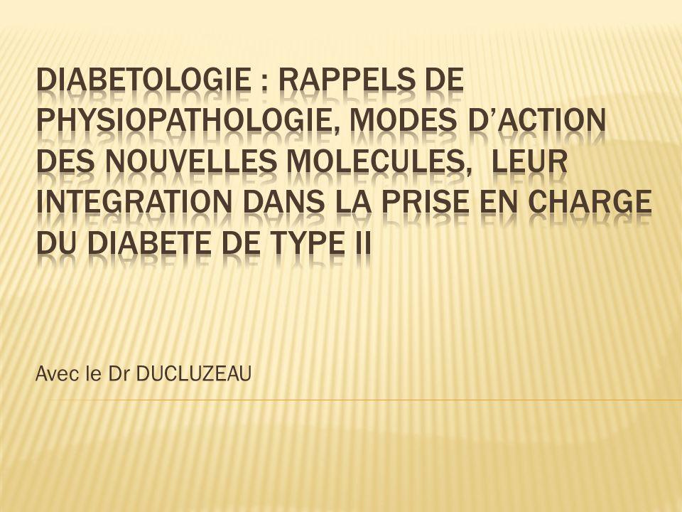DIABETOLOGIE : rappels de physiopathologie, modes d'action des nouvelles molecules, leur integration dans la prise en charge du diabete de type ii