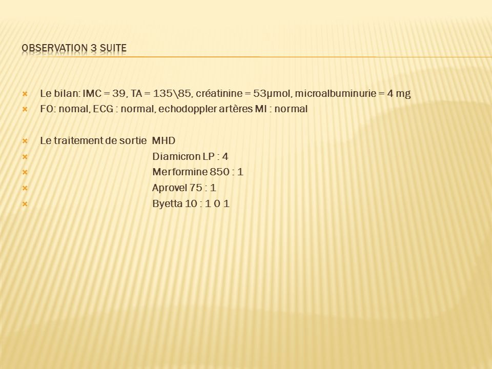 Observation 3 suite Le bilan: IMC = 39, TA = 135\85, créatinine = 53µmol, microalbuminurie = 4 mg.