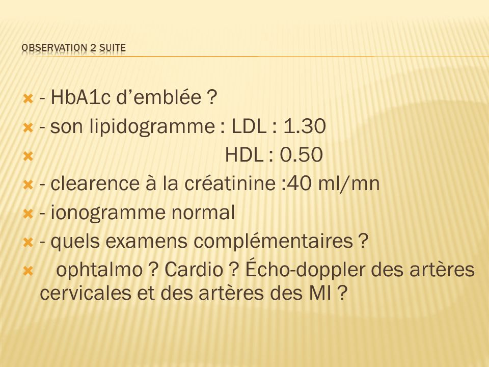 - son lipidogramme : LDL : 1.30 HDL : 0.50