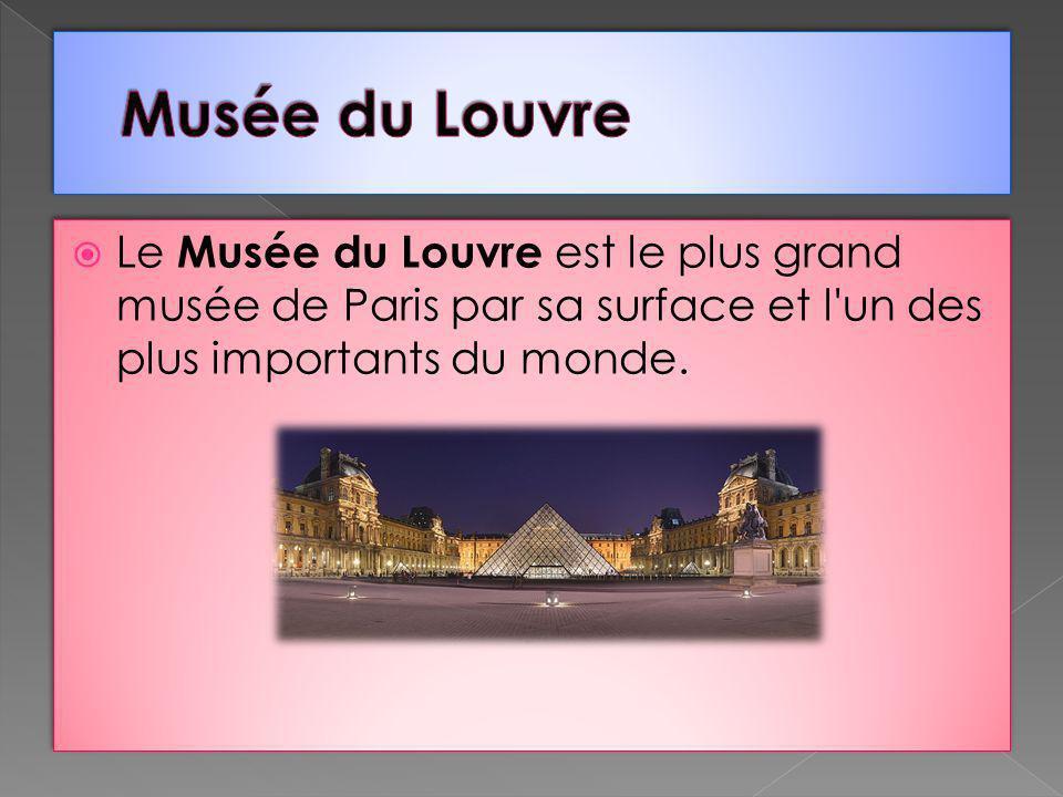 Musée du Louvre Le Musée du Louvre est le plus grand musée de Paris par sa surface et l un des plus importants du monde.