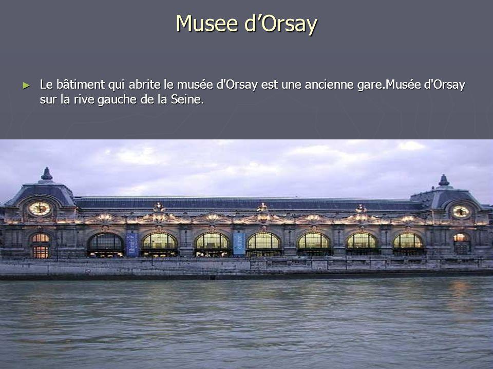 Musee d'Orsay Le bâtiment qui abrite le musée d Orsay est une ancienne gare.Musée d Orsay sur la rive gauche de la Seine.
