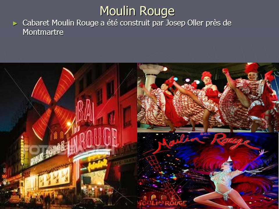 Moulin Rouge Cabaret Moulin Rouge a été construit par Josep Oller près de Montmartre