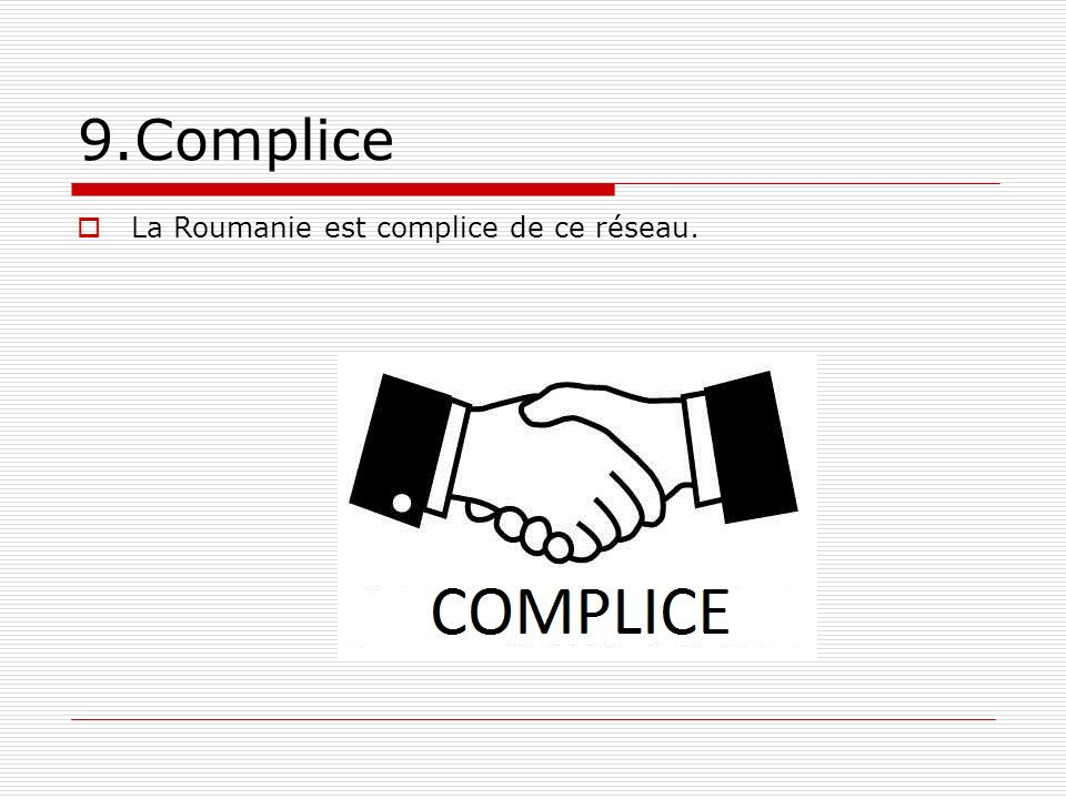 9.Complice La Roumanie est complice de ce réseau.