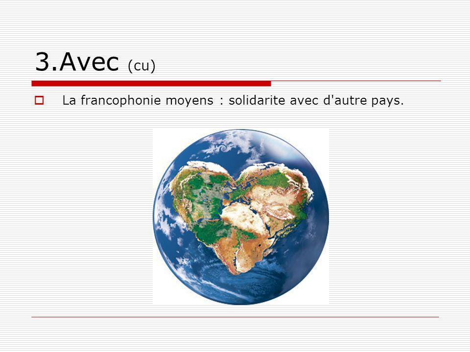 3.Avec (cu) La francophonie moyens : solidarite avec d autre pays.