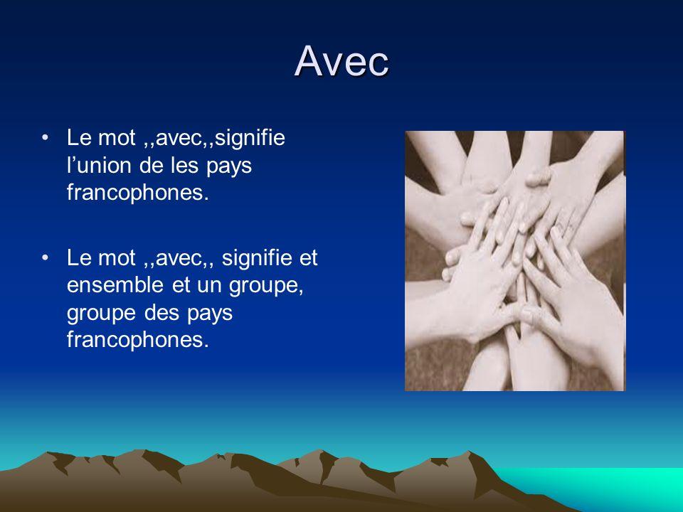Avec Le mot ,,avec,,signifie l'union de les pays francophones.