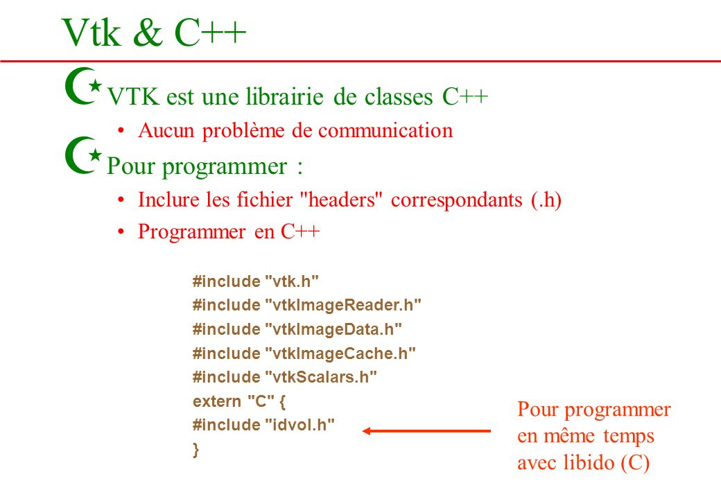 Vtk & C++ VTK est une librairie de classes C++ Pour programmer :