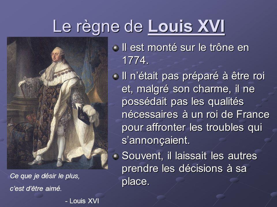 Le règne de Louis XVI Il est monté sur le trône en 1774.