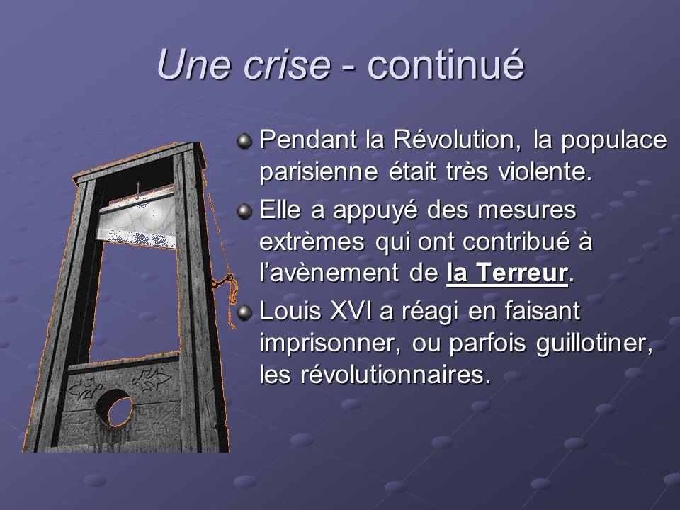 Une crise - continué Pendant la Révolution, la populace parisienne était très violente.
