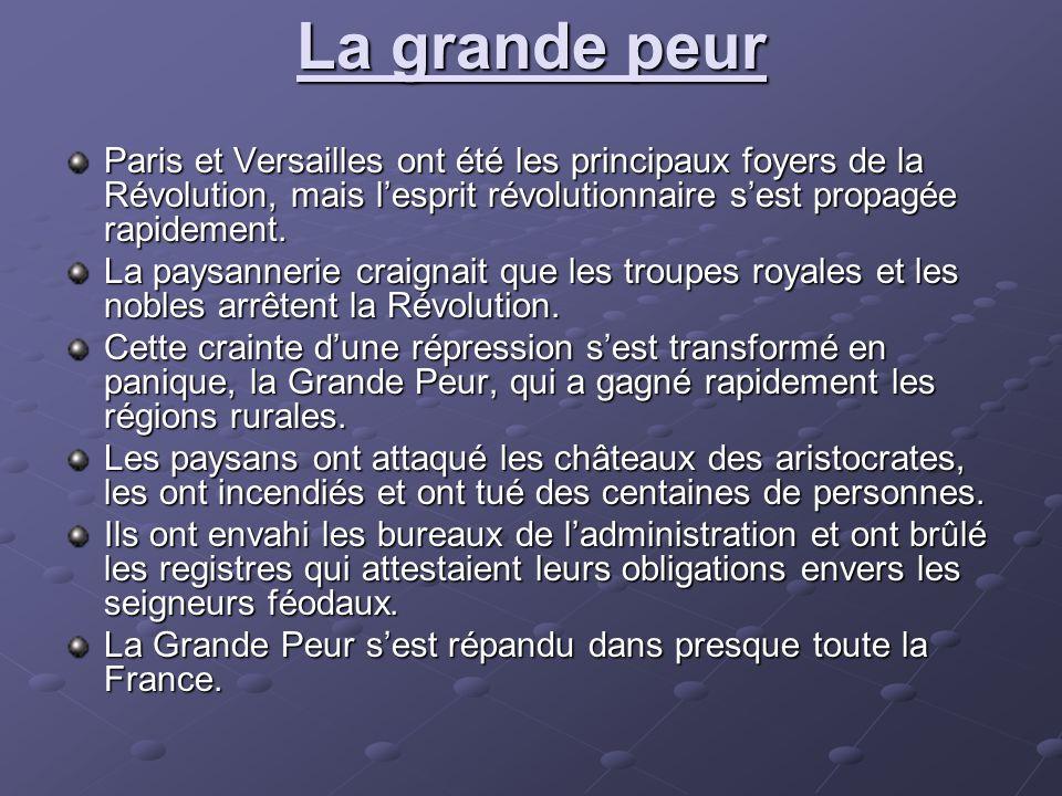 La grande peur Paris et Versailles ont été les principaux foyers de la Révolution, mais l'esprit révolutionnaire s'est propagée rapidement.