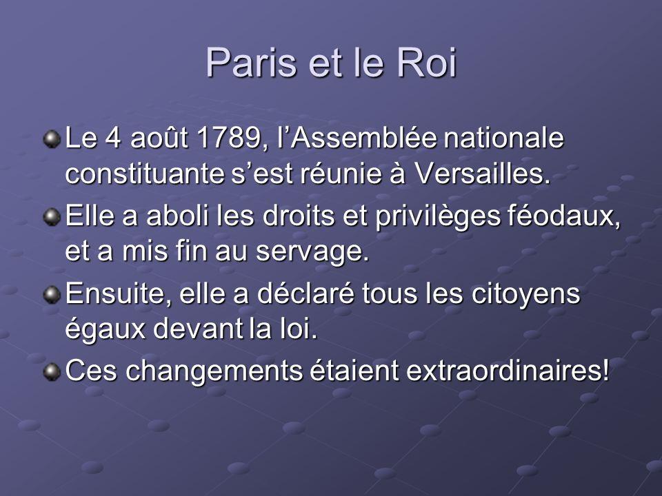 Paris et le Roi Le 4 août 1789, l'Assemblée nationale constituante s'est réunie à Versailles.
