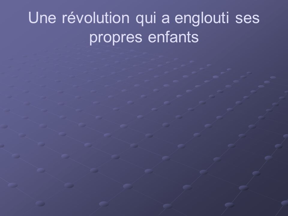 Une révolution qui a englouti ses propres enfants