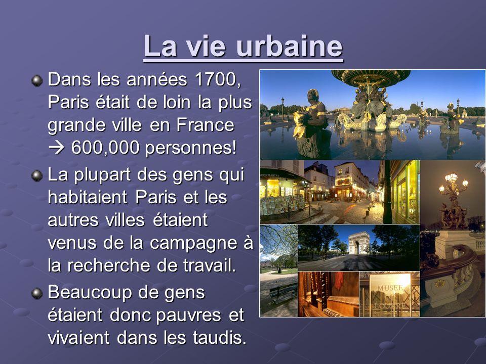 La vie urbaine Dans les années 1700, Paris était de loin la plus grande ville en France  600,000 personnes!