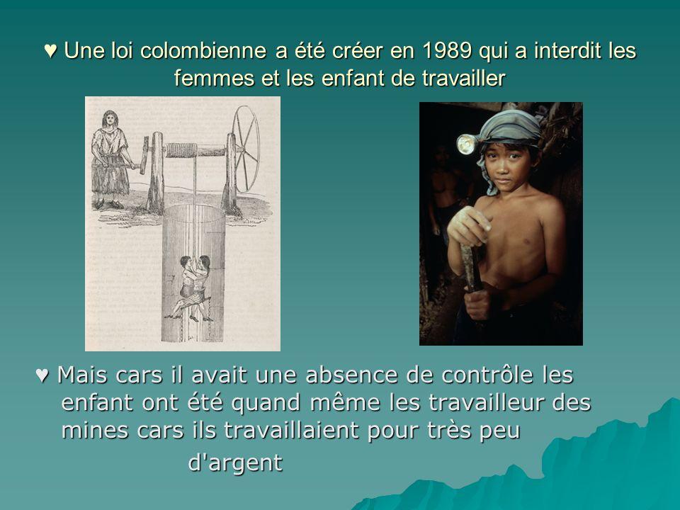 ♥ Une loi colombienne a été créer en 1989 qui a interdit les femmes et les enfant de travailler