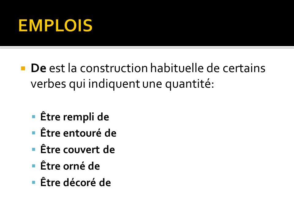 EMPLOIS De est la construction habituelle de certains verbes qui indiquent une quantité: Être rempli de.