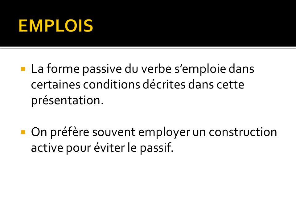 EMPLOIS La forme passive du verbe s'emploie dans certaines conditions décrites dans cette présentation.