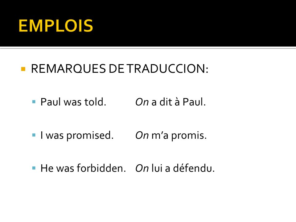 EMPLOIS REMARQUES DE TRADUCCION: Paul was told. On a dit à Paul.