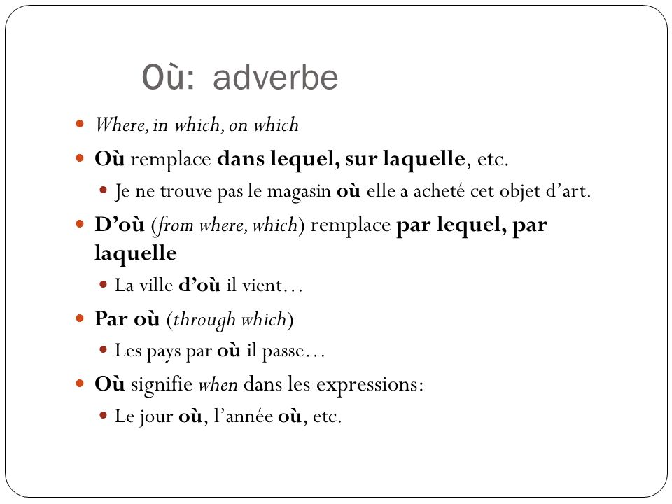 Où: adverbe Where, in which, on which
