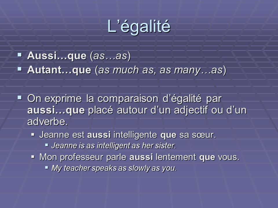 L'égalité Aussi…que (as…as) Autant…que (as much as, as many…as)