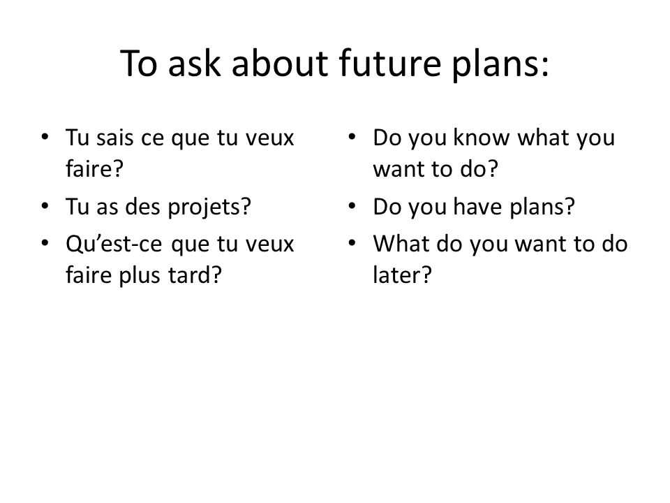 To ask about future plans: