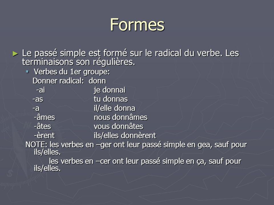 Formes Le passé simple est formé sur le radical du verbe. Les terminaisons son régulières. Verbes du 1er groupe: