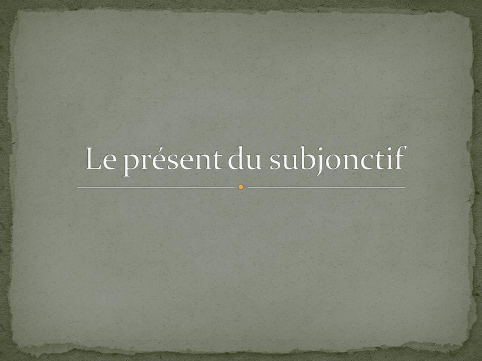 Le présent du subjonctif