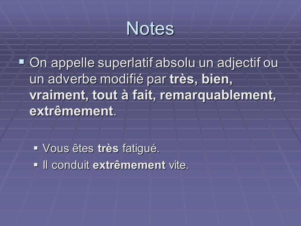 Notes On appelle superlatif absolu un adjectif ou un adverbe modifié par très, bien, vraiment, tout à fait, remarquablement, extrêmement.
