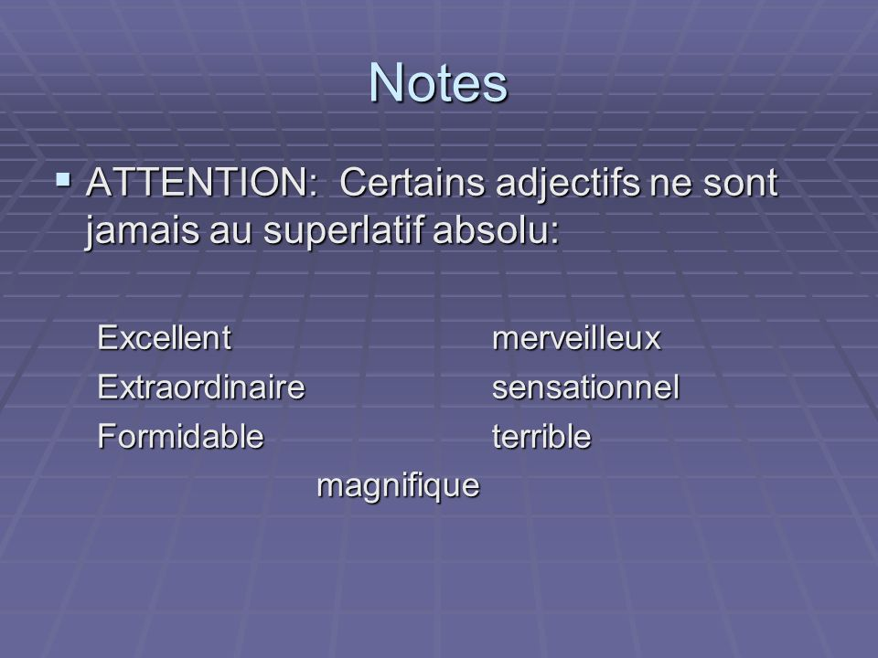 Notes ATTENTION: Certains adjectifs ne sont jamais au superlatif absolu: Excellent merveilleux.
