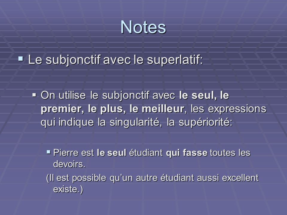 Notes Le subjonctif avec le superlatif: