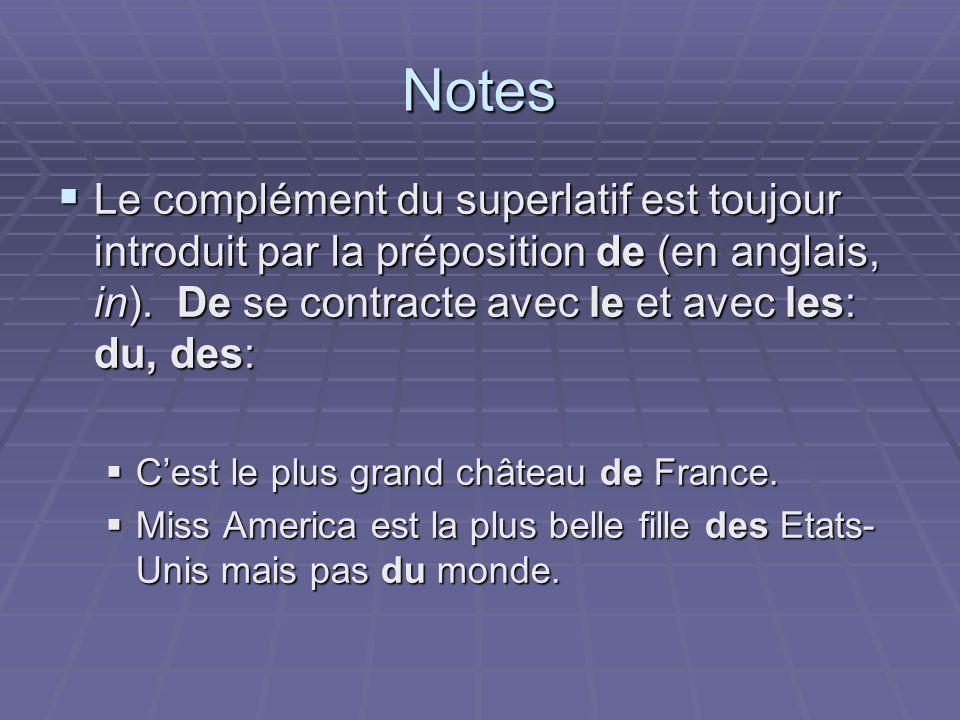 Notes Le complément du superlatif est toujour introduit par la préposition de (en anglais, in). De se contracte avec le et avec les: du, des: