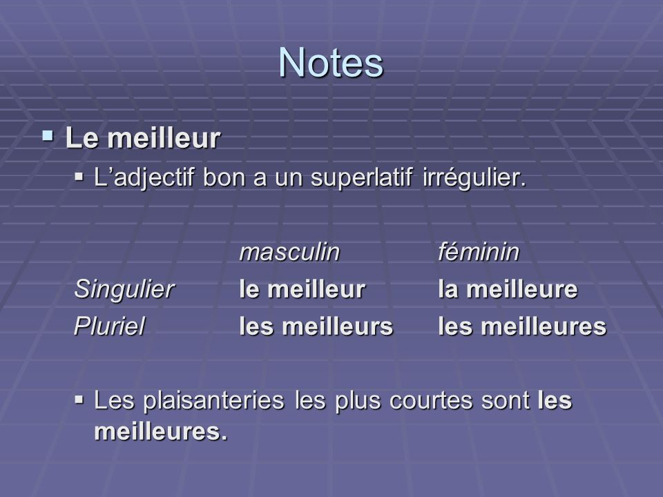 Notes Le meilleur L'adjectif bon a un superlatif irrégulier.