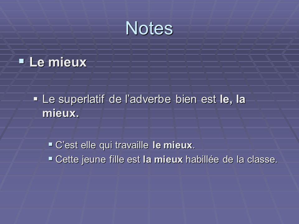 Notes Le mieux Le superlatif de l'adverbe bien est le, la mieux.