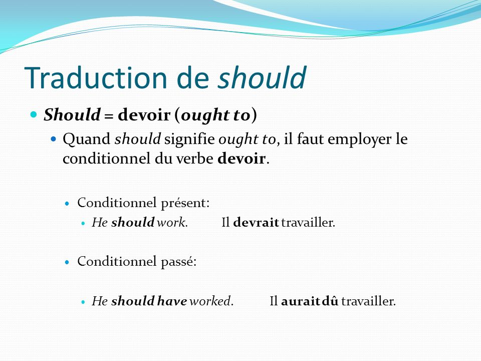 Traduction de should Should = devoir (ought to)