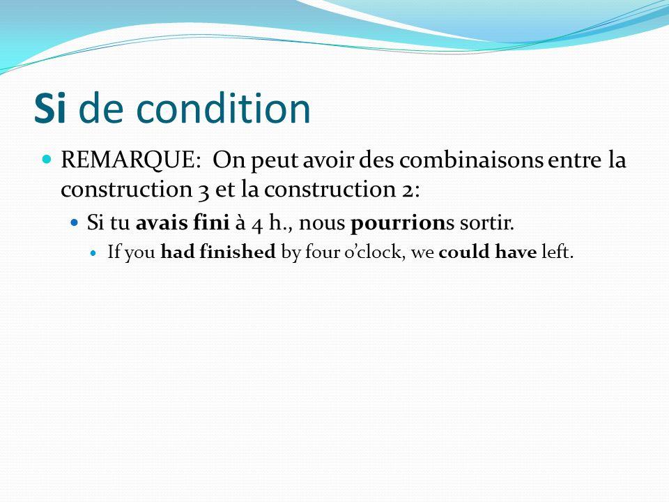 Si de condition REMARQUE: On peut avoir des combinaisons entre la construction 3 et la construction 2:
