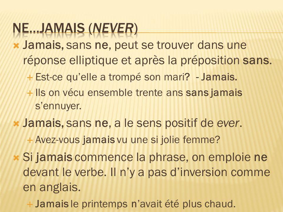 Ne…jamais (never) Jamais, sans ne, peut se trouver dans une réponse elliptique et après la préposition sans.