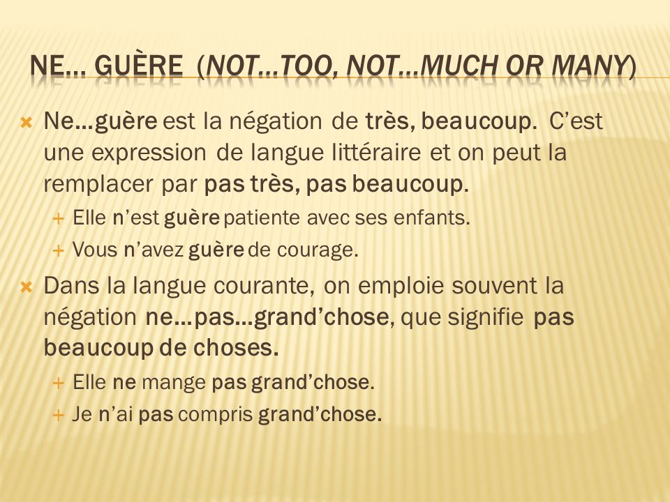 ne… guère (not…too, not…much or many)