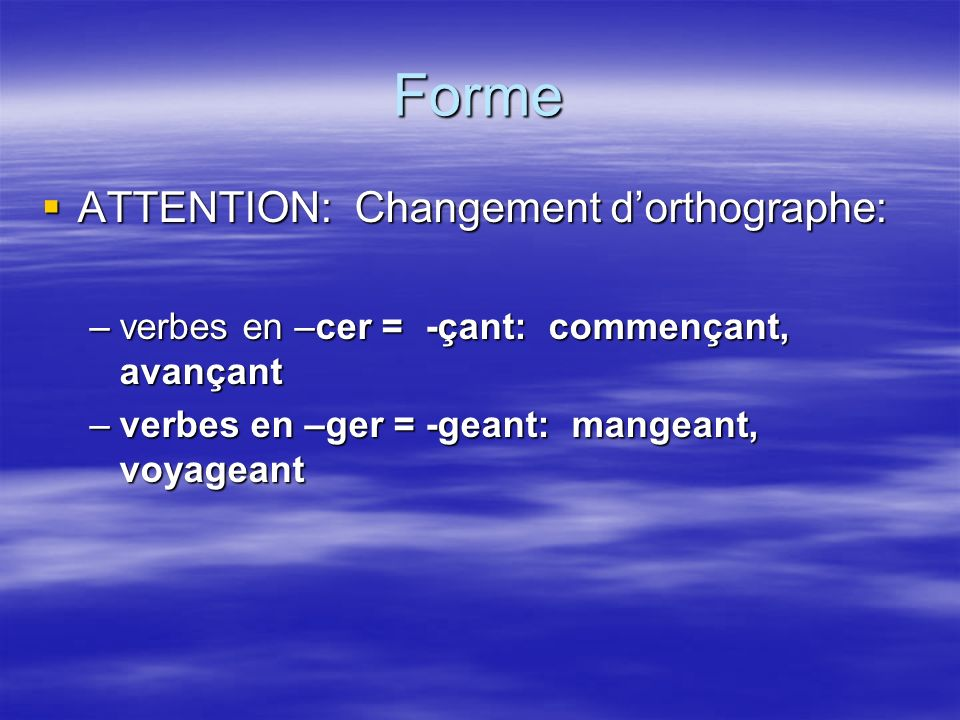 Forme ATTENTION: Changement d'orthographe: