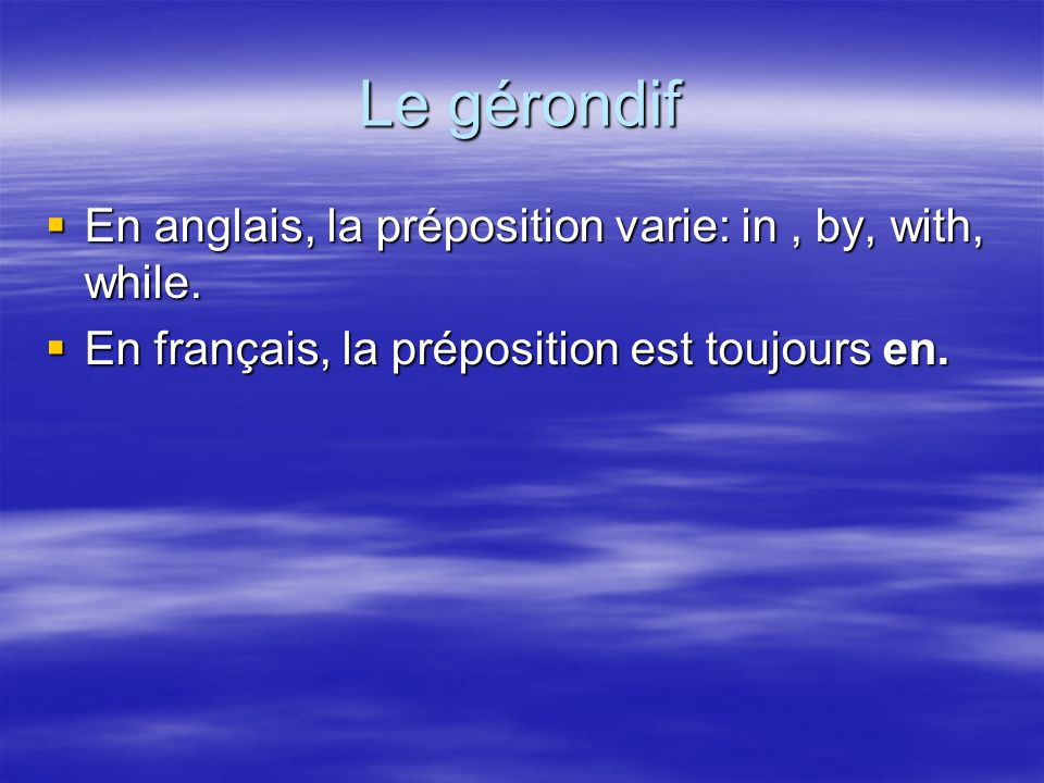 Le gérondif En anglais, la préposition varie: in , by, with, while.