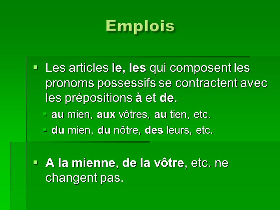 Emplois Les articles le, les qui composent les pronoms possessifs se contractent avec les prépositions à et de.