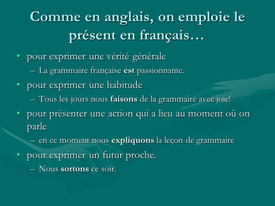 Comme en anglais, on emploie le présent en français…