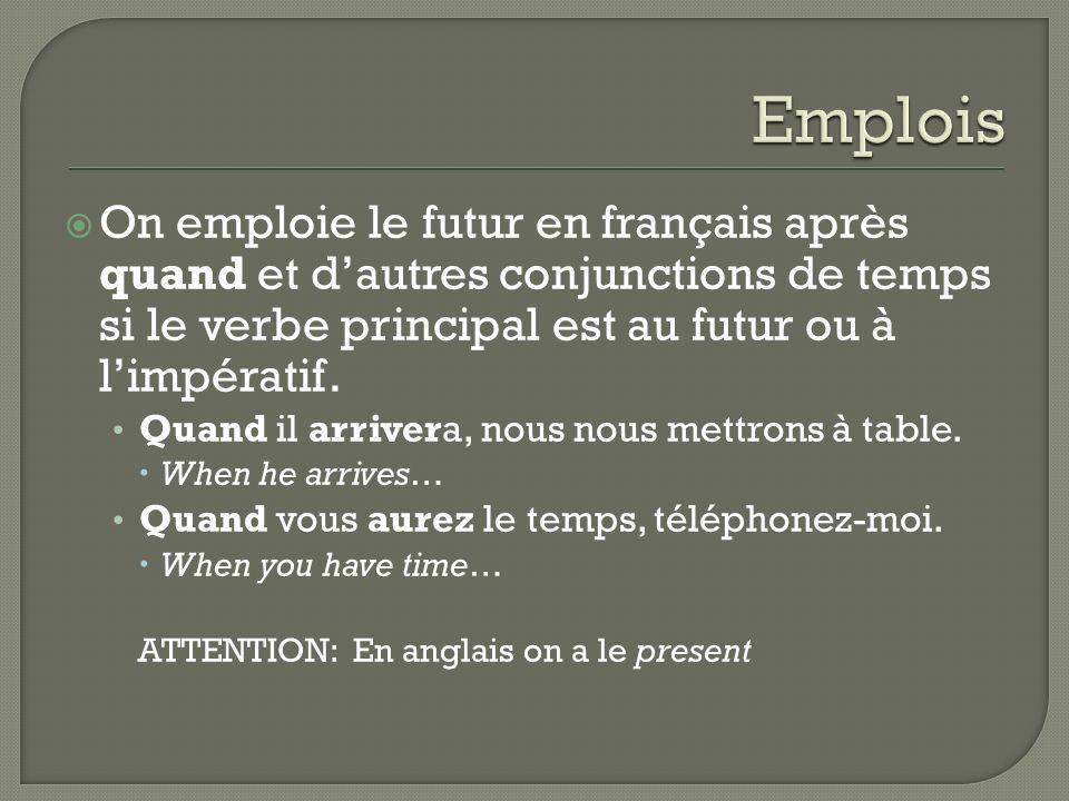 Emplois On emploie le futur en français après quand et d'autres conjunctions de temps si le verbe principal est au futur ou à l'impératif.